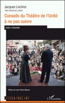 Conseils du Théâtre de l'Unité à ne pas suivre - Lettre à Charlotte-Jacques Livchine