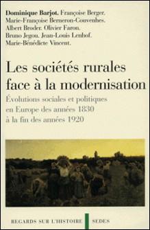 Les sociétés rurales face à la modernisation - Évolutions sociales et politiques en Europe des années 1830 à la fin des années 1920-Dominique Barjot