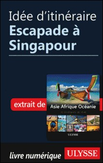 Idée d'itinéraire - Escapade à Singapour-Collectif