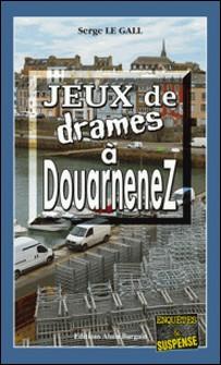 Jeux de drames à Douarnenez - Une fête de famille qui tourne au cauchemar-Serge Le Gall