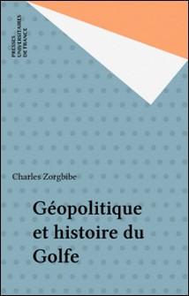 GEOPOLITIQUE ET HISTOIRE DU GOLFE. - 2ème édition mise à jour-Charles Zorgbibe