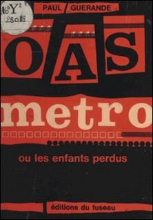 O.A.S. métro - Ou Les enfants perdus-Paul Guérande