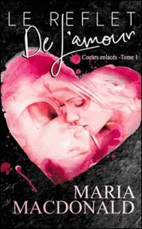 Le reflet de l'amour - (Coeurs enlacés T1)-Maria MacDonald , B.A. Pinto