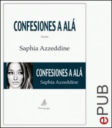 Confesiones a Alá - Una novela conmovedora-Saphia Azzerddine , Purificación Meseguer