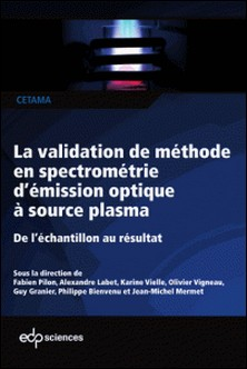 La validation de méthode en spectrométrie d'émission optique à source plasma-Fabien Pilon , Alexandra Labet , Karine Vielle , Olivier Vigneau , CETAMA