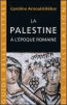 La Palestine à l'époque romaine-Caroline Arnould-Béhar