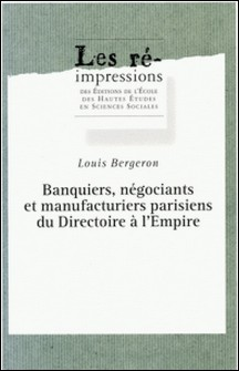 Banquiers, négociants et manufacturiers parisiens du Directoire à l'Empire-Louis Bergeron