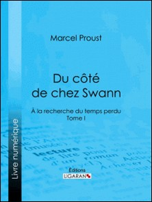 A la recherche du temps perdu - Tome I - Du côté de chez Swann-Marcel Proust , Ligaran