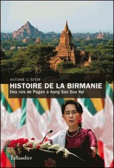 Histoire de la Birmanie - Des Rois de Pagan à Aung San Suu Kyi-Antoine Sfeir