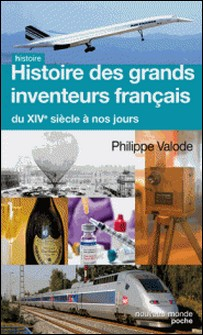 Histoire des grands inventeurs français du XIVe siècle à nos jours-Philippe Valode