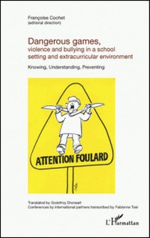 Dangerous games, violence and bullying in a school setting and extracurricular environment - Knowing, Understanding, Preventing-Françoise Cochet