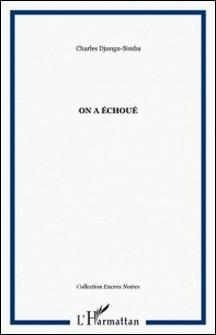 ON A ECHOUE-Charles Djungu-Simba