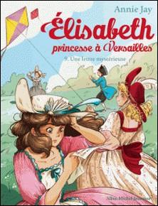 Une lettre mystérieuse - Elisabeth, princesse à Versailles - tome 9-Annie Jay