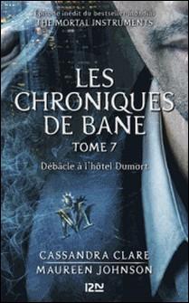 The Mortal Instruments, Les chroniques de Bane - tome 7 : Débâcle à l'hôtel Dumort-Cassandra Clare , Maureen Johnson , Sarah Rees Brennan , Aurore Alcayde