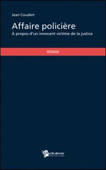 Affaire policière - A propos d'un innocent victime de la justice-Jean Coudert