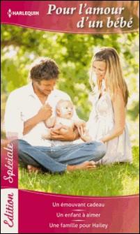 Pour l'amour d'un bébé - Un émouvant cadeau - Un enfant à aimer - Une famille pour Hailey-Karen Rose Smith , Amy J. Fetzer , Donna Clayton