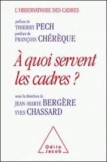 A quoi servent les cadres?-L'Observatoire des Cadres , Thierry Pech , François Chérèque , Jean-Marie Bergère , Yves Chassard