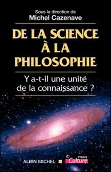 De la science à la philosophie - Y-a-t-il une unité de la connaissance ?-Collectif