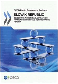 Slovak Republic : Developing a Sustainable Strategic Framework for Public Administration Reform-OCDE
