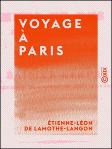 Voyage à Paris - Esquisses des hommes et des choses dans cette capitale-Étienne-Léon Lamothe-Langon (de)