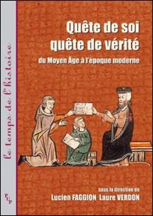 Quête de soi, quête de vérité - Du Moyen Age à l'époque moderne-Lucien Faggion , Laure Verdon