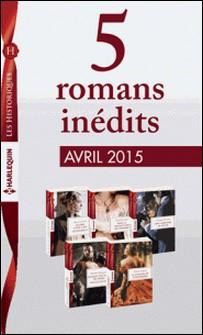 5 romans inédits collection Les Historiques (nº663 à 667 - avril 2015) - Harlequin collection Les Historiques-Collectif