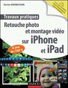 Travaux pratiques : retouche photo et montage vidéo sur iPhone et iPad - A jour de l'IOS 5-Karine Warbesson