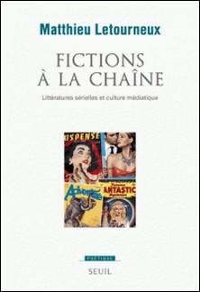 Fictions à la chaîne - Littératures sérielles et culture médiatique-Matthieu Letourneux