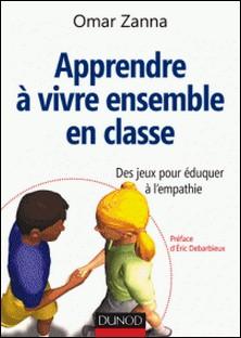 Apprendre à vivre ensemble en classe - Des jeux pour éduquer à l'empathie-Omar Zanna