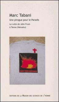 Une pirogue pour le Paradis - Le culte de John Frum à Tanna (Vanuatu)-Marc Tabani