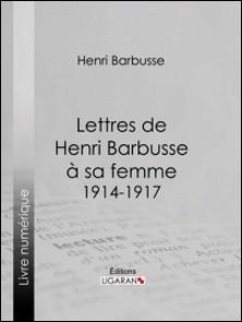 Lettres de Henri Barbusse à sa femme, 1914-1917-Henri Barbusse