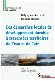 Les démarches locales de développement durable à travers les territoires de l'eau et de l'air-Helga-Jane Scarwell , Isabelle Roussel