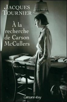 À la recherche de Carson McCullers - Retour à Nayack-Jacques Tournier