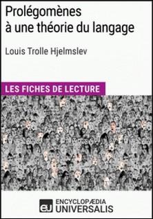 Prolégomènes à une théorie du langage de Louis Trolle Hjelmslev - Les Fiches de lecture d'Universalis-Encyclopaedia Universalis