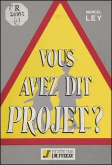 Aide méthodologique à l'élaboration et à la mise en forme du projet d'école-Marcel Ley