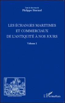 Les échanges maritimes et commerciaux de l'Antiquité à nos jours - Volume 1-Philippe Sturmel