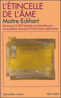 L'Étincelle de l'âme - Sermons I à XXX-Johannes Maître Eckhart , Maître Johannes Eckhart