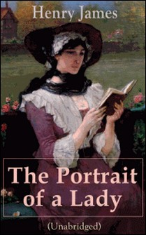 The Portrait of a Lady (Unabridged) - From the famous author of the realism movement, known for The Turn of The Screw, The Wings of the Dove, The American, The Bostonian, The Ambassadors, What Maisie Knew.-Henry James