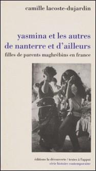 Yasmina et les autres de Nanterre et d'ailleurs - Filles de parents maghrébins en France-Camille Lacoste-Dujardin