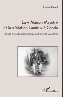 La maison Mayet et la station Laurie à Canala - Etude historico-architecturale en Nouvelle-Calédonie-France Girard