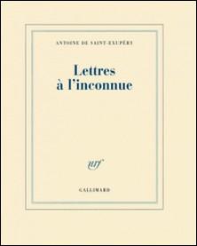 Lettres à l'inconnue-Antoine de Saint-Exupéry