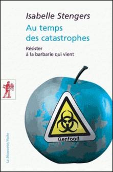 Au temps des catastrophes - Résister à la barbarie qui vient-Isabelle Stengers