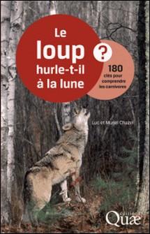 Le loup hurle-t-il à la lune ? - 180 clés pour comprendre les carnivores-Luc Chazel , Muriel Chazel