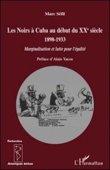 Les Noirs à Cuba au début du XXe siècle 1898-1933 - Marginalisation et lutte pour l'égalité-Marc Sefil