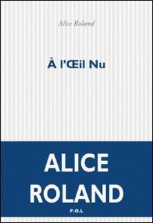 A l'oeil nu-Alice Roland