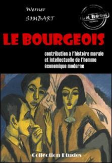 ?Le bourgeois : contribution à l'histoire morale et intellectuelle de l'homme économique moderne - Traduit de l'Allemand en français par le Dr S. Jankélévitch (édition intégrale)-Werner Sombart