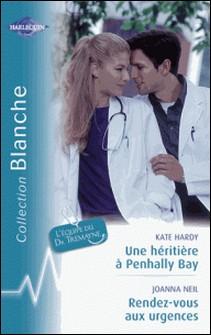 Une héritière à Penhally Bay - Rendez-vous aux urgences (Harlequin Blanche)-Kate Hardy , Joanna Neil