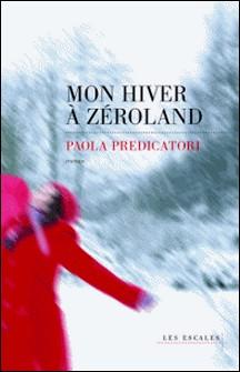 Mon hiver à Zéroland-Paola Predicatori