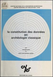 La constitution des données en archéologie classique-René Ginouvès , A.M. Guimier-Sorbets