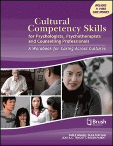 Cultural Competency Skills for Psychologists, Psychotherapists, and Counselling Professionals - A Workbook for Caring Across Cultures-Earle Waugh , Olga Szafran , Jean A.C. Triscott , Roger Parent